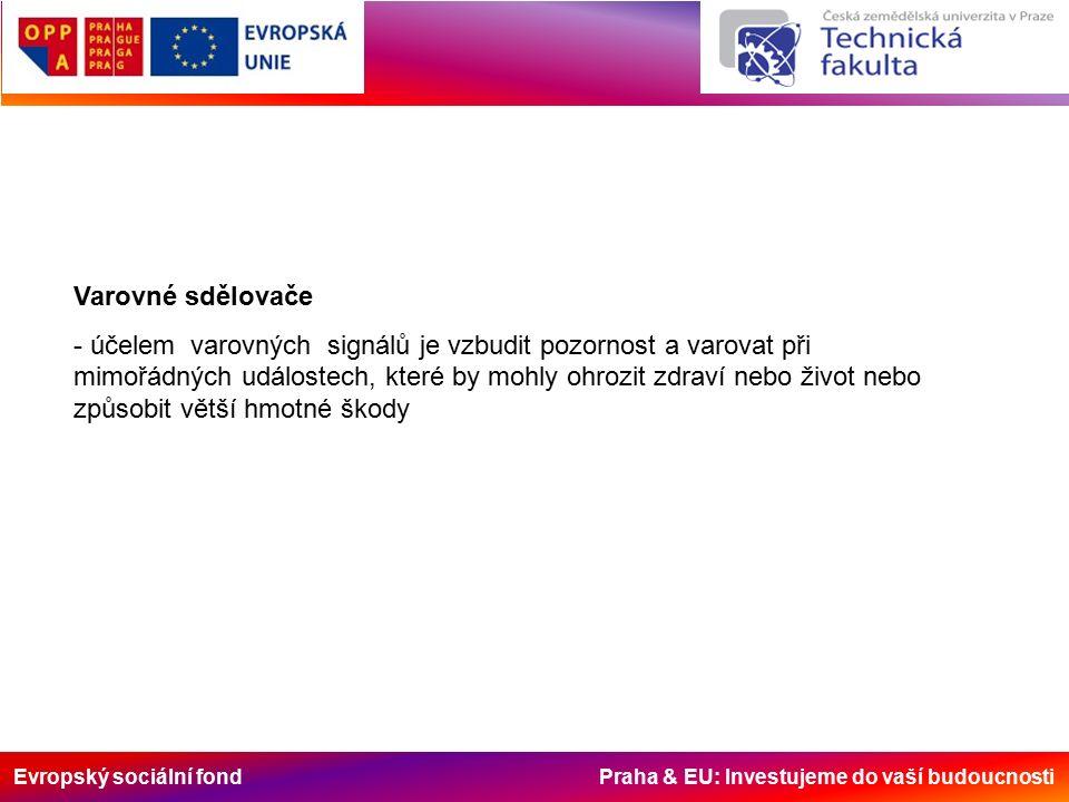 Evropský sociální fond Praha & EU: Investujeme do vaší budoucnosti Varovné sdělovače - účelem varovných signálů je vzbudit pozornost a varovat při mimořádných událostech, které by mohly ohrozit zdraví nebo život nebo způsobit větší hmotné škody