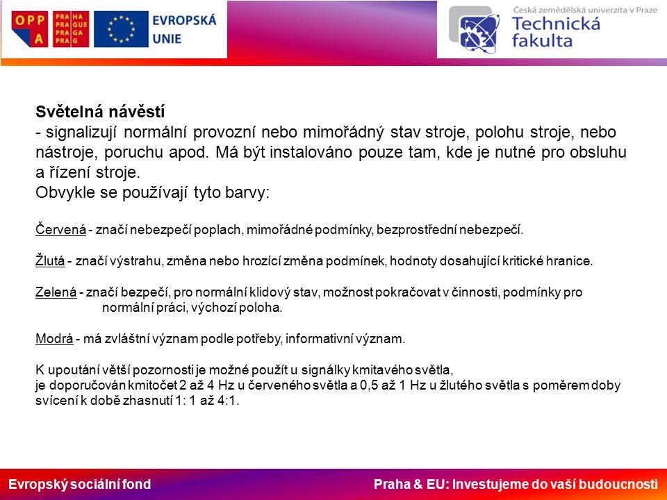 Evropský sociální fond Praha & EU: Investujeme do vaší budoucnosti Světelná návěstí - signalizují normální provozní nebo mimořádný stav stroje, polohu stroje, nebo nástroje, poruchu apod.