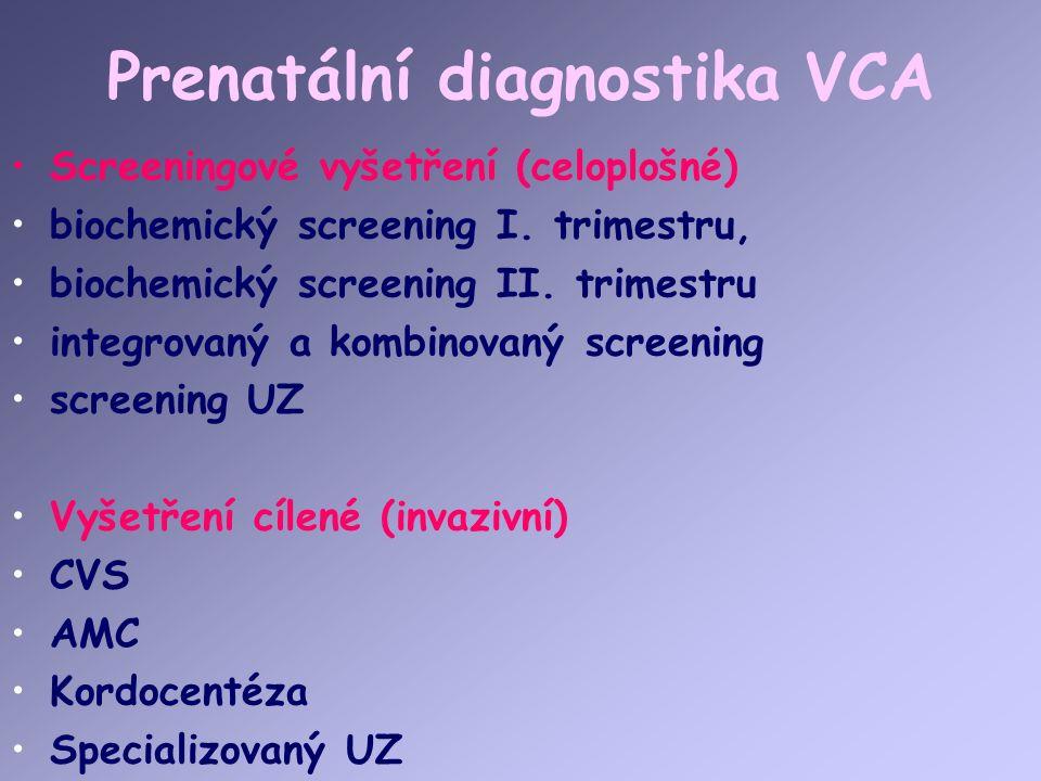 Prenatální diagnostika VCA Screeningové vyšetření (celoplošné) biochemický screening I.