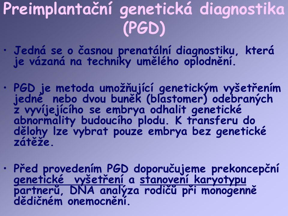 Preimplantační genetická diagnostika (PGD) Jedná se o časnou prenatální diagnostiku, která je vázaná na techniky umělého oplodnění.