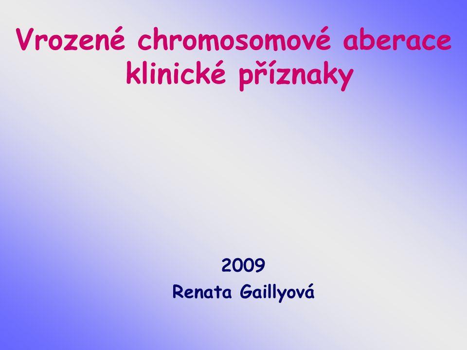 Vrozené chromosomové aberace klinické příznaky 2009 Renata Gaillyová
