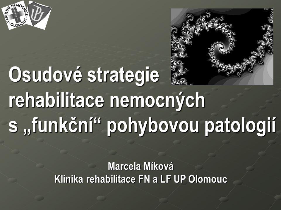 """Marcela Míková Klinika rehabilitace FN a LF UP Olomouc Osudové strategie rehabilitace nemocných s """"funkční pohybovou patologií"""