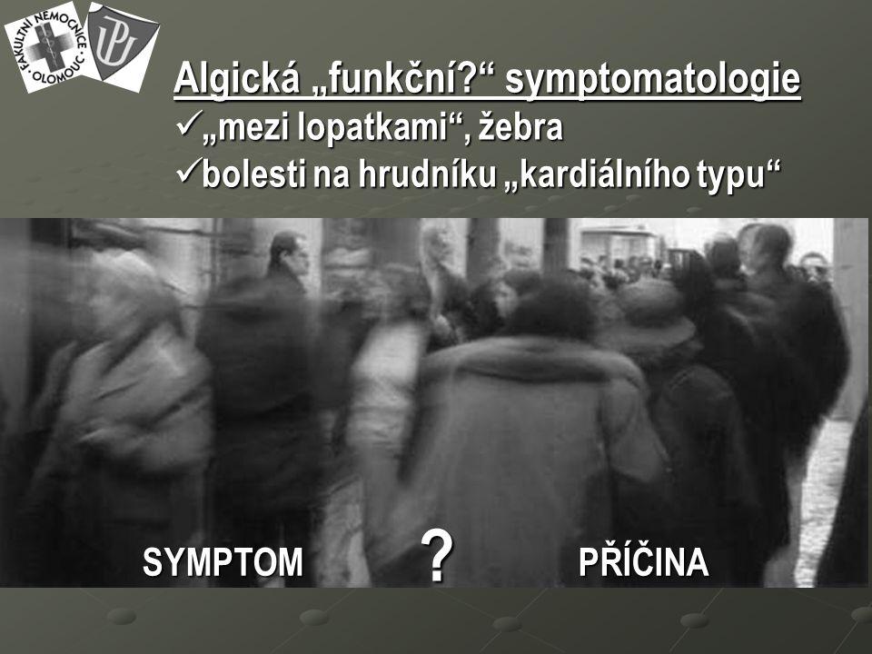 """Algická """"funkční symptomatologie """"mezi lopatkami , žebra """"mezi lopatkami , žebra bolesti na hrudníku """"kardiálního typu bolesti na hrudníku """"kardiálního typu SYMPTOMPŘÍČINA"""