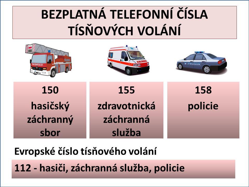 150 hasičský záchranný sbor Evropské číslo tísňového volání 112 - hasiči, záchranná služba, policie 155 zdravotnická záchranná služba 158 policie BEZPLATNÁ TELEFONNÍ ČÍSLA TÍSŇOVÝCH VOLÁNÍ