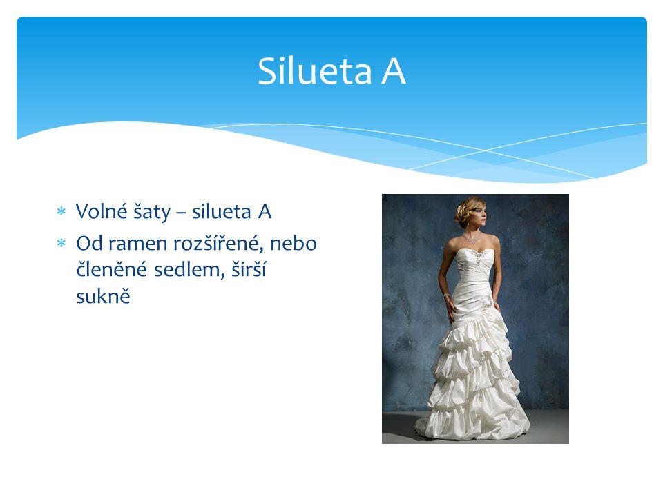 Silueta A  Volné šaty – silueta A  Od ramen rozšířené, nebo členěné sedlem, širší sukně