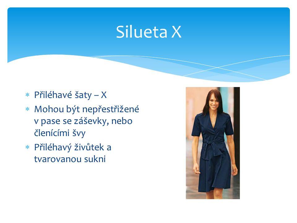 Silueta X  Přiléhavé šaty – X  Mohou být nepřestřižené v pase se záševky, nebo členícími švy  Přiléhavý živůtek a tvarovanou sukni