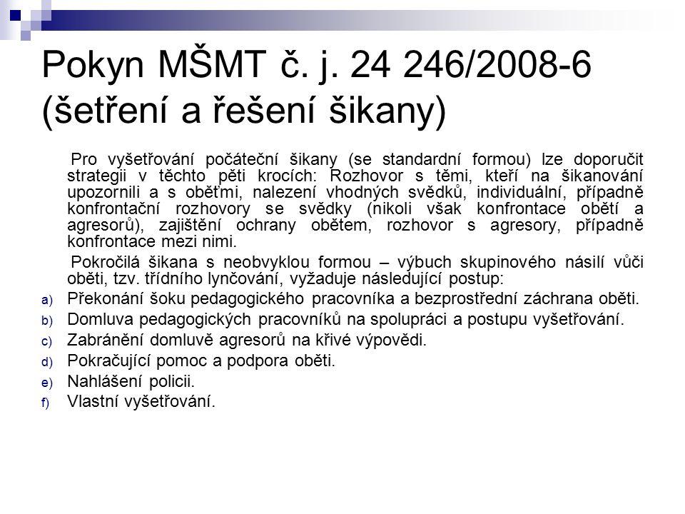 Pokyn MŠMT č.j. 24 246/2008-6 (reakce na šikanu) Doporučuje se dále pracovat s agresorem.
