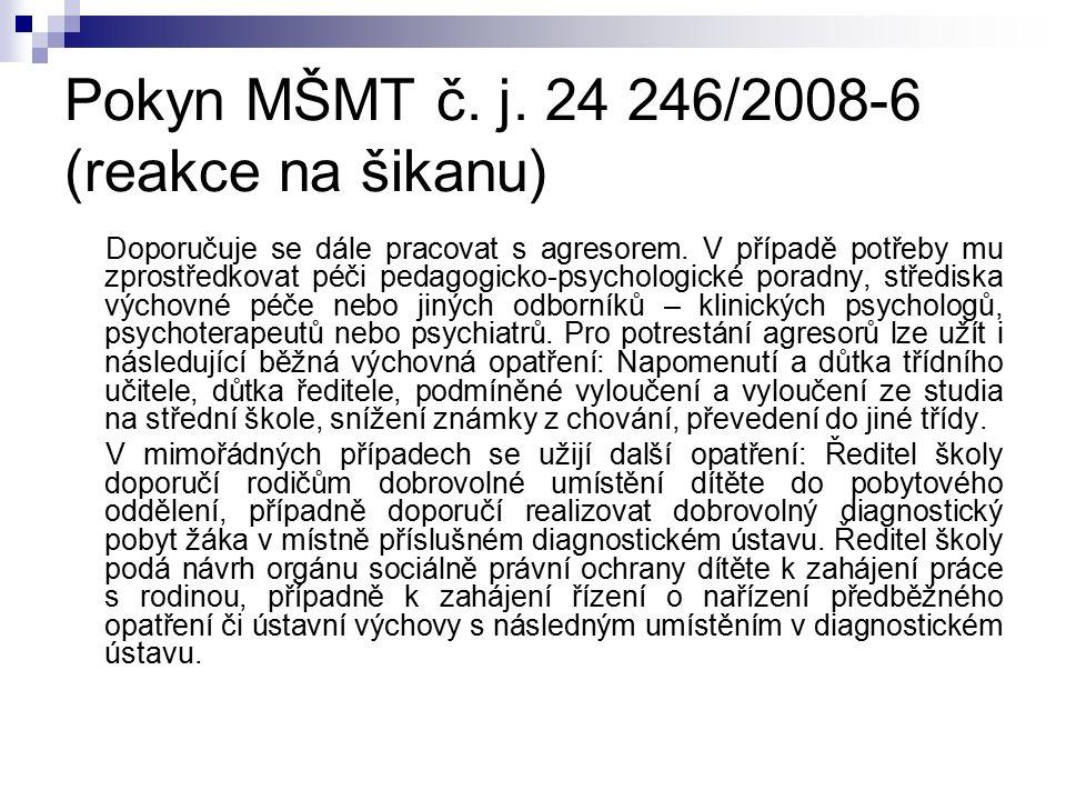 Pokyn MŠMT č. j. 24 246/2008-6 (reakce na šikanu) Doporučuje se dále pracovat s agresorem.