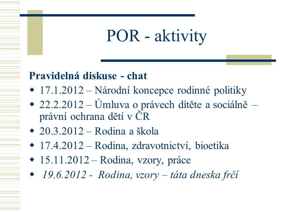 POR - aktivity Pravidelná diskuse - chat  17.1.2012 – Národní koncepce rodinné politiky  22.2.2012 – Úmluva o právech dítěte a sociálně – právní och
