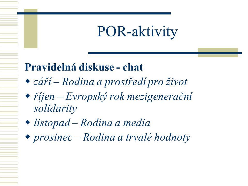 POR-aktivity Pravidelná diskuse - chat  září – Rodina a prostředí pro život  říjen – Evropský rok mezigenerační solidarity  listopad – Rodina a med