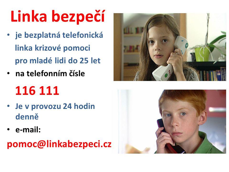 Linka bezpečí je bezplatná telefonická linka krizové pomoci pro mladé lidi do 25 let na telefonním čísle 116 111 Je v provozu 24 hodin denně e-mail: pomoc@linkabezpeci.cz