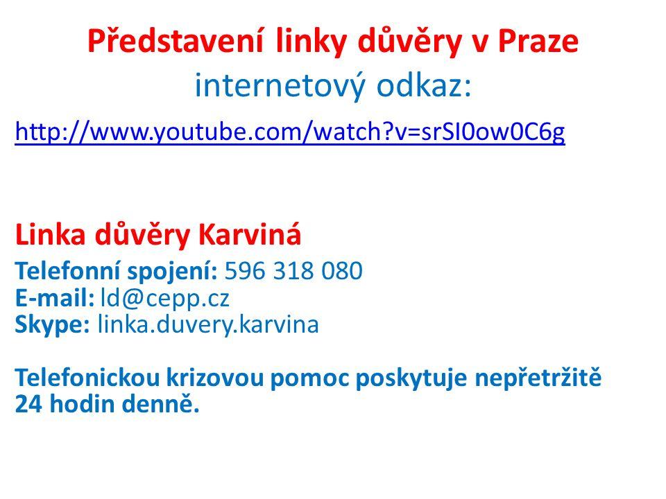 Představení linky důvěry v Praze internetový odkaz: http://www.youtube.com/watch?v=srSI0ow0C6g Linka důvěry Karviná Telefonní spojení: 596 318 080 E-m