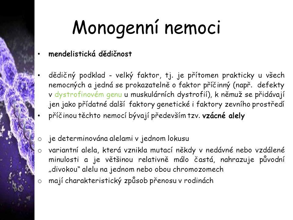 Monogenní nemoci mendelistická dědičnost dědičný podklad - velký faktor, tj.