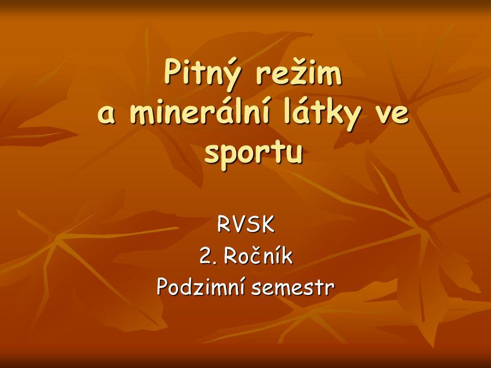Pitný režim a minerální látky ve sportu RVSK 2. Ročník Podzimní semestr