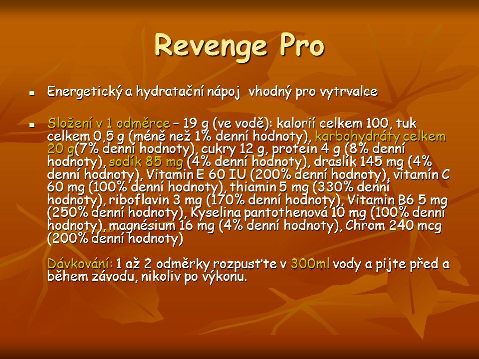 Revenge Pro Energetický a hydratační nápoj vhodný pro vytrvalce Energetický a hydratační nápoj vhodný pro vytrvalce Složení v 1 odměrce – 19 g (ve vodě): kalorií celkem 100, tuk celkem 0,5 g (méně než 1% denní hodnoty), karbohydráty celkem 20 g(7% denní hodnoty), cukry 12 g, protein 4 g (8% denní hodnoty), sodík 85 mg (4% denní hodnoty), draslík 145 mg (4% denní hodnoty), Vitamin E 60 IU (200% denní hodnoty), vitamín C 60 mg (100% denní hodnoty), thiamin 5 mg (330% denní hodnoty), riboflavin 3 mg (170% denní hodnoty), Vitamin B6 5 mg (250% denní hodnoty), Kyselina pantothenová 10 mg (100% denní hodnoty), magnésium 16 mg (4% denní hodnoty), Chrom 240 mcg (200% denní hodnoty) Dávkování: 1 až 2 odměrky rozpusťte v 300ml vody a pijte před a během závodu, nikoliv po výkonu.
