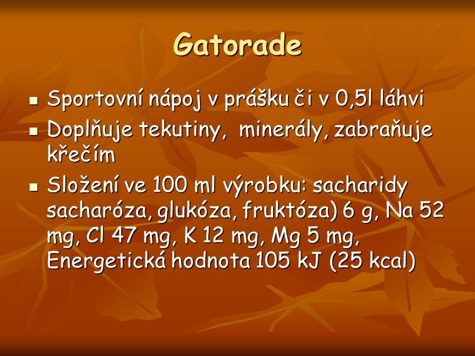 Gatorade Sportovní nápoj v prášku či v 0,5l láhvi Sportovní nápoj v prášku či v 0,5l láhvi Doplňuje tekutiny, minerály, zabraňuje křečím Doplňuje tekutiny, minerály, zabraňuje křečím Složení ve 100 ml výrobku: sacharidy sacharóza, glukóza, fruktóza) 6 g, Na 52 mg, Cl 47 mg, K 12 mg, Mg 5 mg, Energetická hodnota 105 kJ (25 kcal) Složení ve 100 ml výrobku: sacharidy sacharóza, glukóza, fruktóza) 6 g, Na 52 mg, Cl 47 mg, K 12 mg, Mg 5 mg, Energetická hodnota 105 kJ (25 kcal)