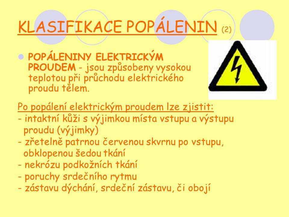 KLASIFIKACE POPÁLENIN (2) POPÁLENINY ELEKTRICKÝM PROUDEM - jsou způsobeny vysokou teplotou při průchodu elektrického proudu tělem.