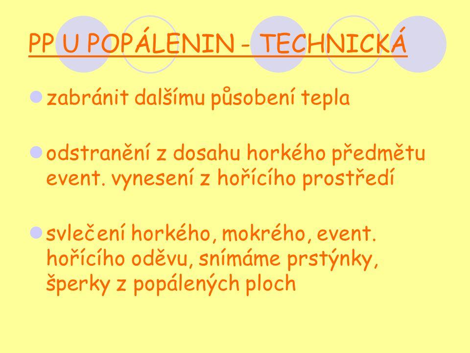 PP U POPÁLENIN - TECHNICKÁ zabránit dalšímu působení tepla odstranění z dosahu horkého předmětu event.