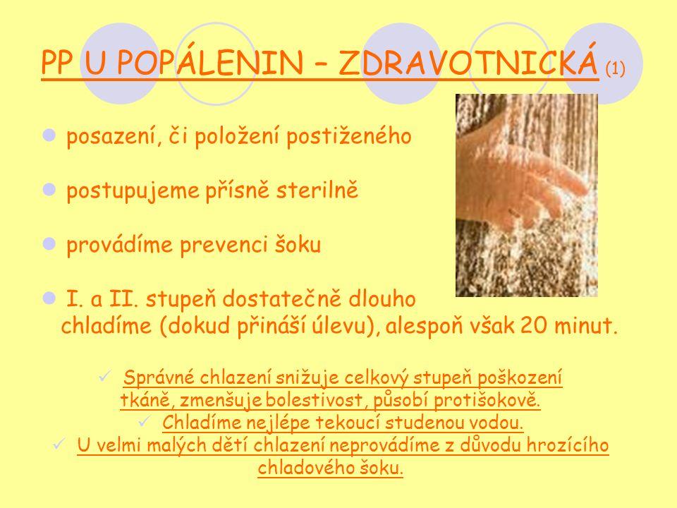 PP U POPÁLENIN – ZDRAVOTNICKÁ (1) posazení, či položení postiženého postupujeme přísně sterilně provádíme prevenci šoku I.