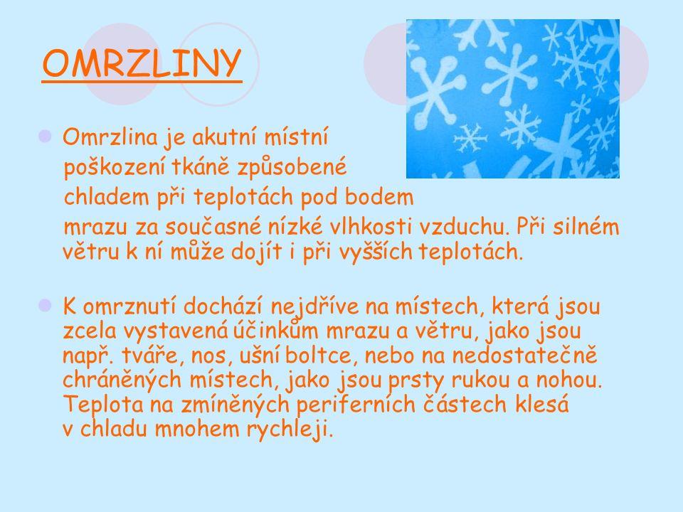 OMRZLINY Omrzlina je akutní místní poškození tkáně způsobené chladem při teplotách pod bodem mrazu za současné nízké vlhkosti vzduchu.