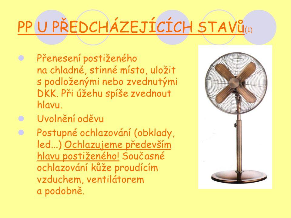 PP U PŘEDCHÁZEJÍCÍCH STAVů ( 1) Přenesení postiženého na chladné, stinné místo, uložit s podloženými nebo zvednutými DKK.