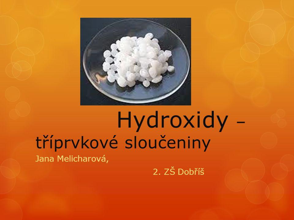 Hydroxidy – tříprvkové sloučeniny Jana Melicharová, 2. ZŠ Dobříš