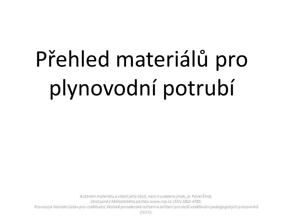 Přehled materiálů pro plynovodní potrubí Autorem materiálu a všech jeho částí, není-li uvedeno jinak, je Pavel Šmíd.