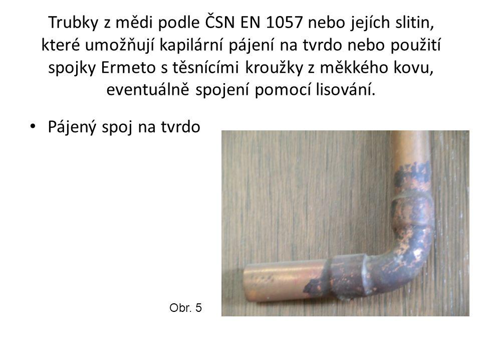 Trubky z mědi podle ČSN EN 1057 nebo jejích slitin, které umožňují kapilární pájení na tvrdo nebo použití spojky Ermeto s těsnícími kroužky z měkkého kovu, eventuálně spojení pomocí lisování.