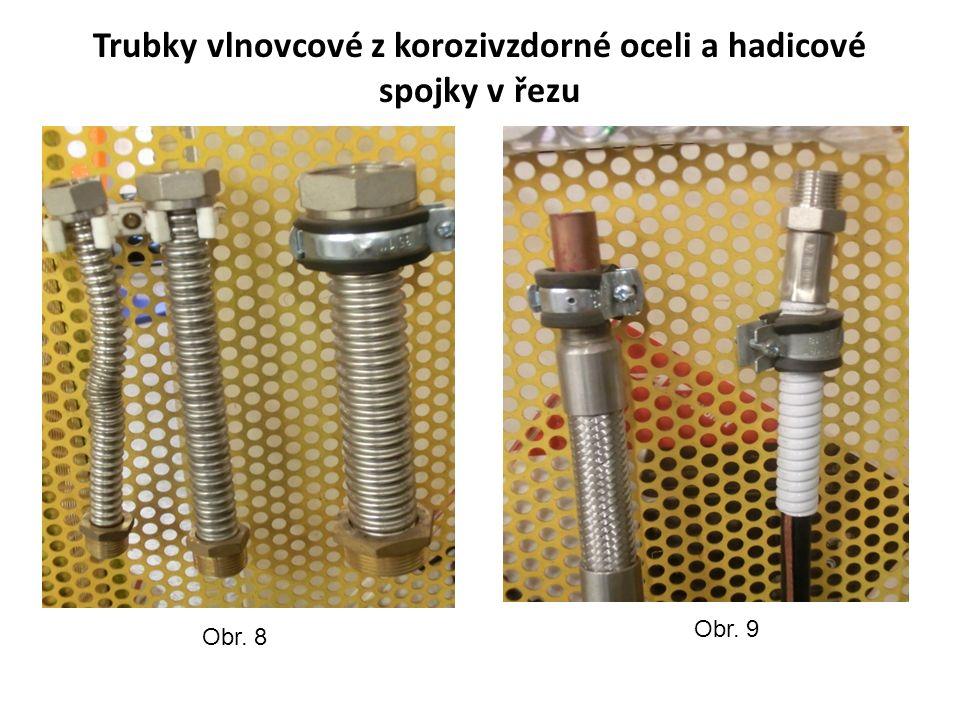 Trubky vlnovcové z korozivzdorné oceli a hadicové spojky v řezu Obr. 9 Obr. 8