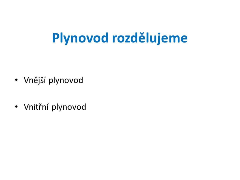 Pro vnější plynovod se používají Černé ocelové trubky Středně a vysokohustotní polyetylen (značení MDPE, HDPE) Síťovaný polyetylen (značení PE-x)