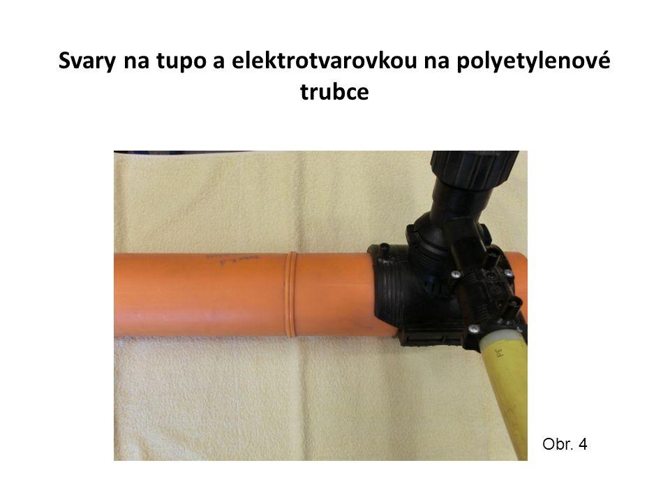 Svary na tupo a elektrotvarovkou na polyetylenové trubce Obr. 4