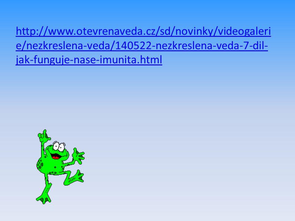 http://www.otevrenaveda.cz/sd/novinky/videogaleri e/nezkreslena-veda/140522-nezkreslena-veda-7-dil- jak-funguje-nase-imunita.html
