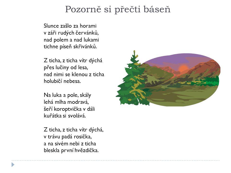 Pozorně si přečti báseň Slunce zašlo za horami v záři rudých červánků, nad polem a nad lukami tichne píseň skřivánků. Z ticha, z ticha vítr dýchá přes
