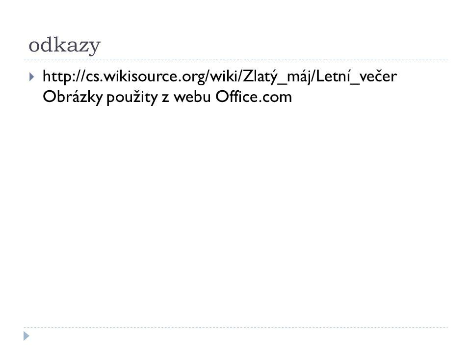 odkazy  http://cs.wikisource.org/wiki/Zlatý_máj/Letní_večer Obrázky použity z webu Office.com