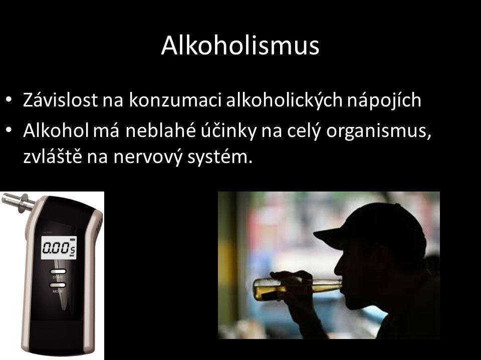 Alkoholismus Závislost na konzumaci alkoholických nápojích Alkohol má neblahé účinky na celý organismus, zvláště na nervový systém.