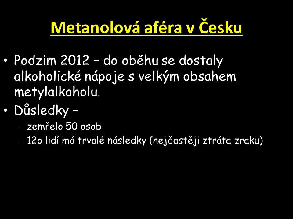 Metanolová aféra v Česku Podzim 2012 – do oběhu se dostaly alkoholické nápoje s velkým obsahem metylalkoholu.