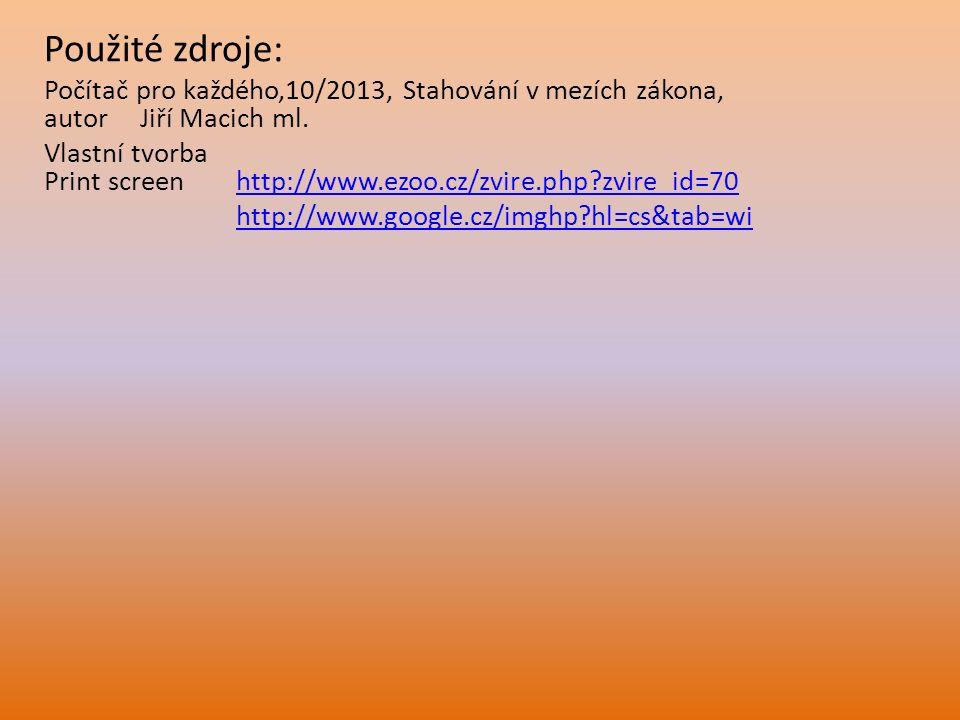 Použité zdroje: Počítač pro každého,10/2013, Stahování v mezích zákona, autor Jiří Macich ml. Vlastní tvorba Print screen http://www.ezoo.cz/zvire.php