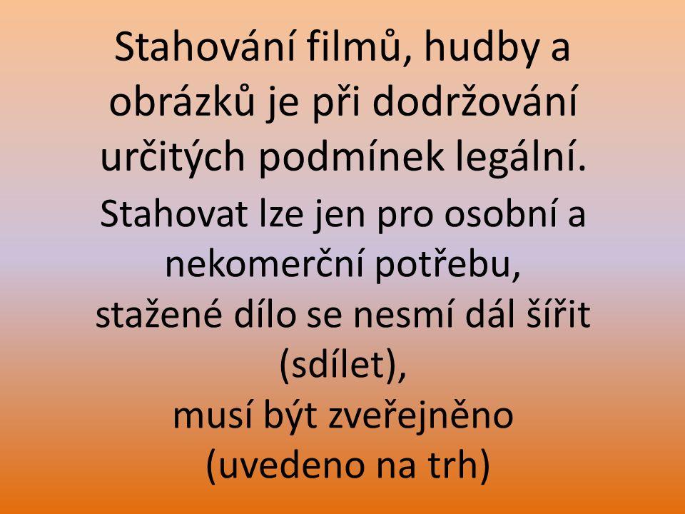 Stahovat lze jen pro osobní a nekomerční potřebu, stažené dílo se nesmí dál šířit (sdílet), musí být zveřejněno (uvedeno na trh) Stahování filmů, hudb