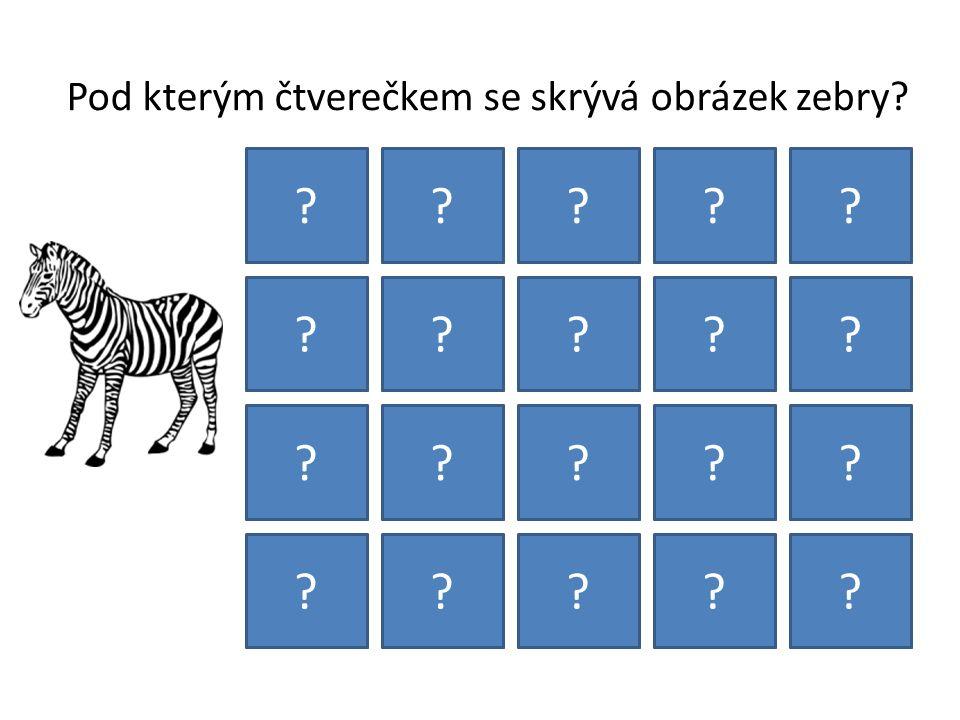 Pod kterým čtverečkem se skrývá obrázek zebry? ????? ????? ????? ?????