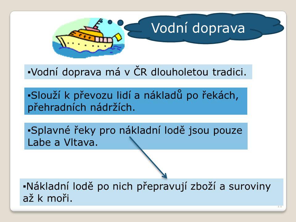 11 ▪Vodní doprava má v ČR dlouholetou tradici.
