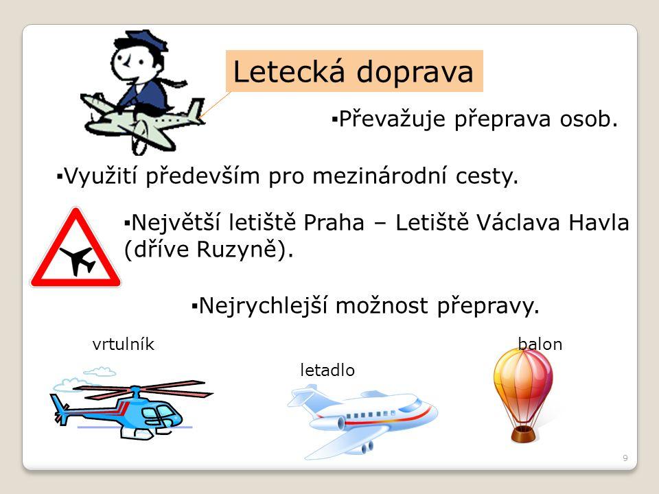 9 Letecká doprava ▪Převažuje přeprava osob. ▪Využití především pro mezinárodní cesty.