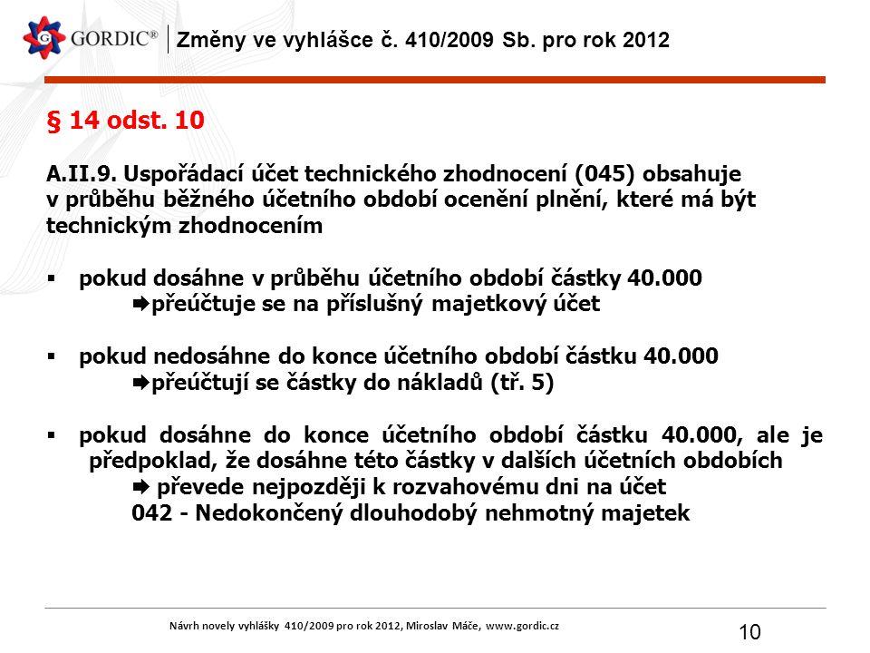 Návrh novely vyhlášky 410/2009 pro rok 2012, Miroslav Máče, www.gordic.cz 10 Změny ve vyhlášce č. 410/2009 Sb. pro rok 2012 § 14 odst. 10 A.II.9. Uspo