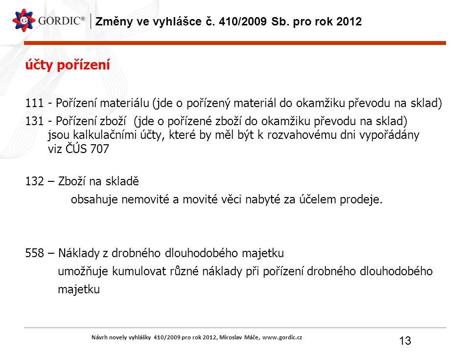 Návrh novely vyhlášky 410/2009 pro rok 2012, Miroslav Máče, www.gordic.cz 13 Změny ve vyhlášce č. 410/2009 Sb. pro rok 2012 účty pořízení 111 - Poříze