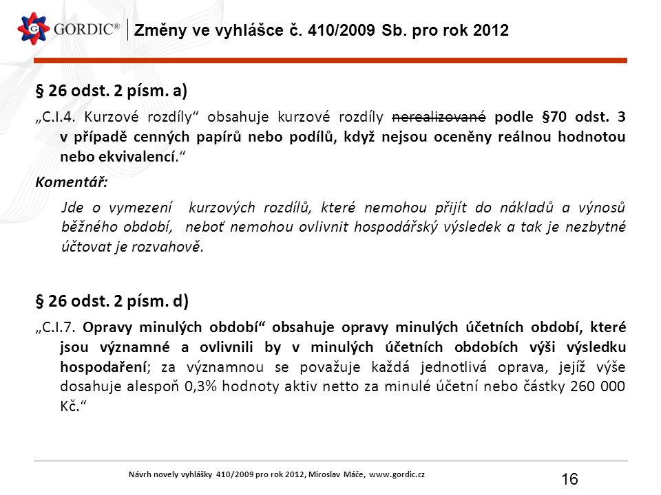 """Návrh novely vyhlášky 410/2009 pro rok 2012, Miroslav Máče, www.gordic.cz 16 Změny ve vyhlášce č. 410/2009 Sb. pro rok 2012 § 26 odst. 2 písm. a) """"C.I"""