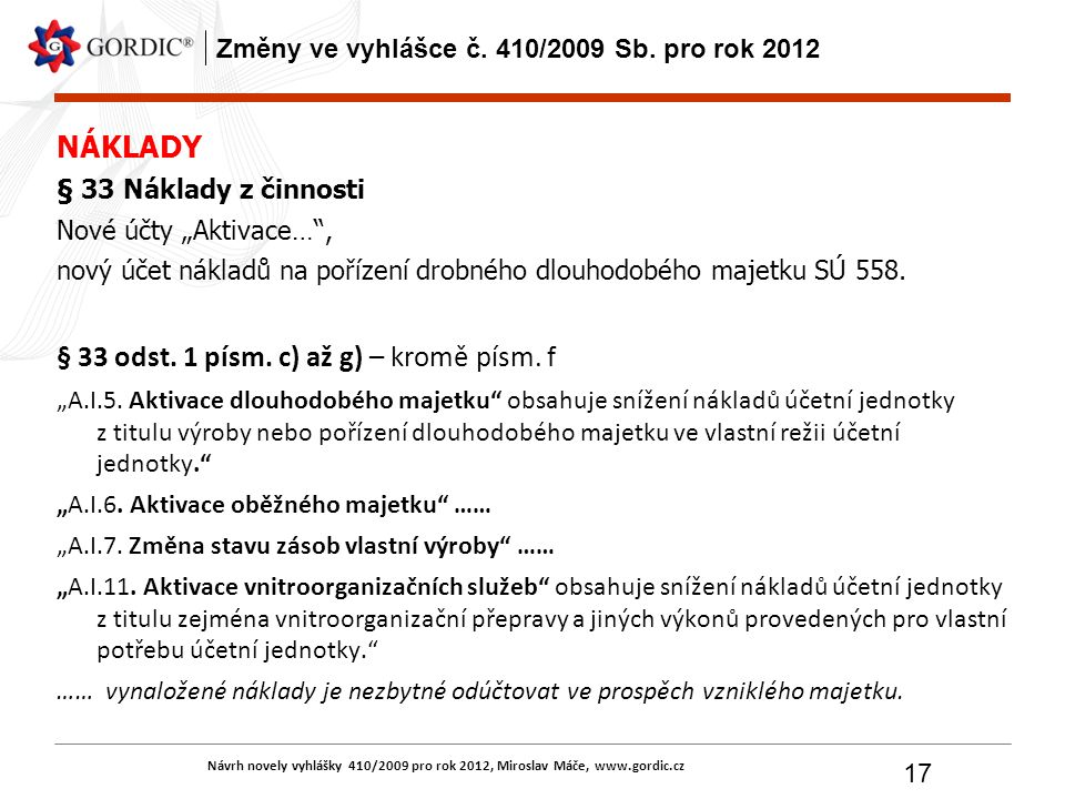 Návrh novely vyhlášky 410/2009 pro rok 2012, Miroslav Máče, www.gordic.cz 17 Změny ve vyhlášce č. 410/2009 Sb. pro rok 2012 NÁKLADY § 33 Náklady z čin