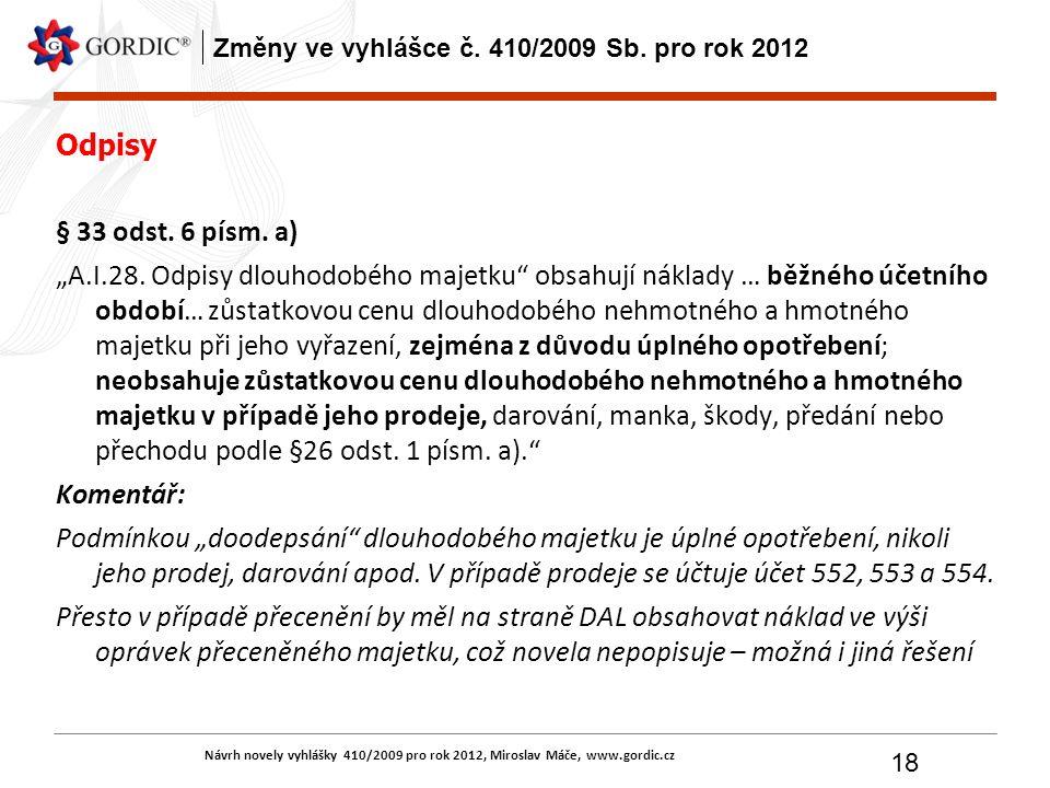 Návrh novely vyhlášky 410/2009 pro rok 2012, Miroslav Máče, www.gordic.cz 18 Změny ve vyhlášce č. 410/2009 Sb. pro rok 2012 Odpisy § 33 odst. 6 písm.