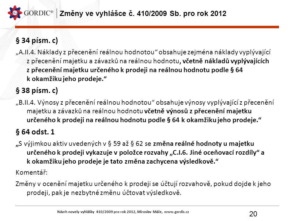 """Návrh novely vyhlášky 410/2009 pro rok 2012, Miroslav Máče, www.gordic.cz 20 Změny ve vyhlášce č. 410/2009 Sb. pro rok 2012 § 34 písm. c) """"A.II.4. Nák"""
