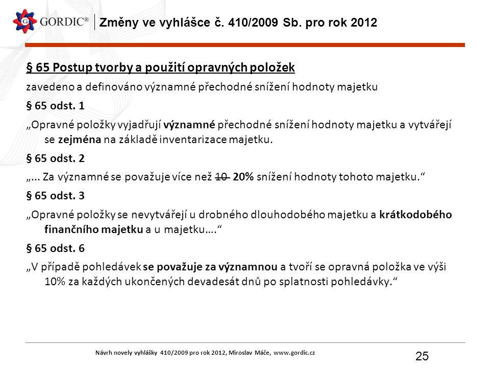 Návrh novely vyhlášky 410/2009 pro rok 2012, Miroslav Máče, www.gordic.cz 25 Změny ve vyhlášce č. 410/2009 Sb. pro rok 2012 § 65 Postup tvorby a použi