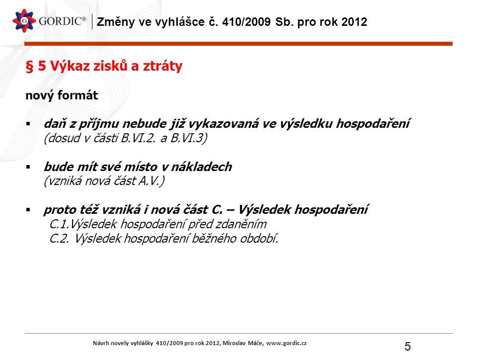 Návrh novely vyhlášky 410/2009 pro rok 2012, Miroslav Máče, www.gordic.cz 5 Změny ve vyhlášce č. 410/2009 Sb. pro rok 2012 § 5 Výkaz zisků a ztráty no