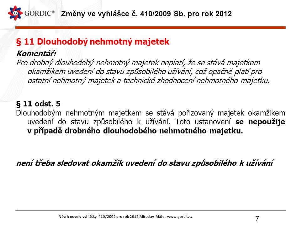 Návrh novely vyhlášky 410/2009 pro rok 2012,Miroslav Máče, www.gordic.cz 7 Změny ve vyhlášce č. 410/2009 Sb. pro rok 2012 § 11 Dlouhodobý nehmotný maj